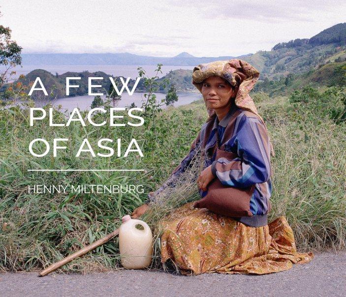 Bekijk A few places of Asia op Henny Miltenburg