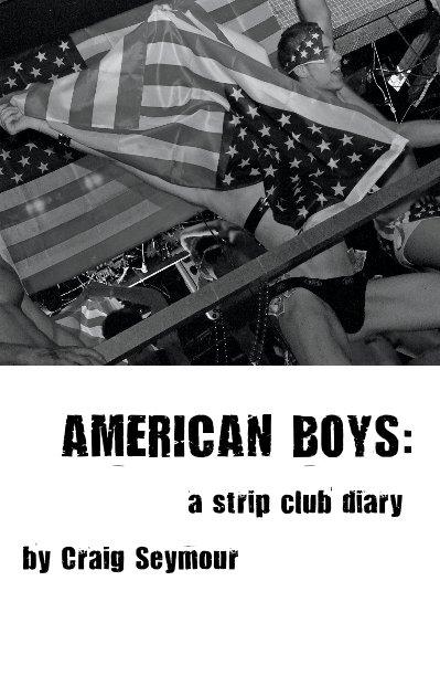 View AMERICAN BOYS: a strip club diary by Craig Seymour