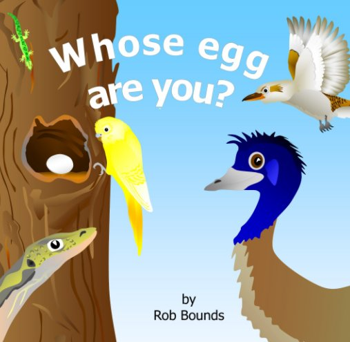 View Whose egg are you? by Rob Bounds