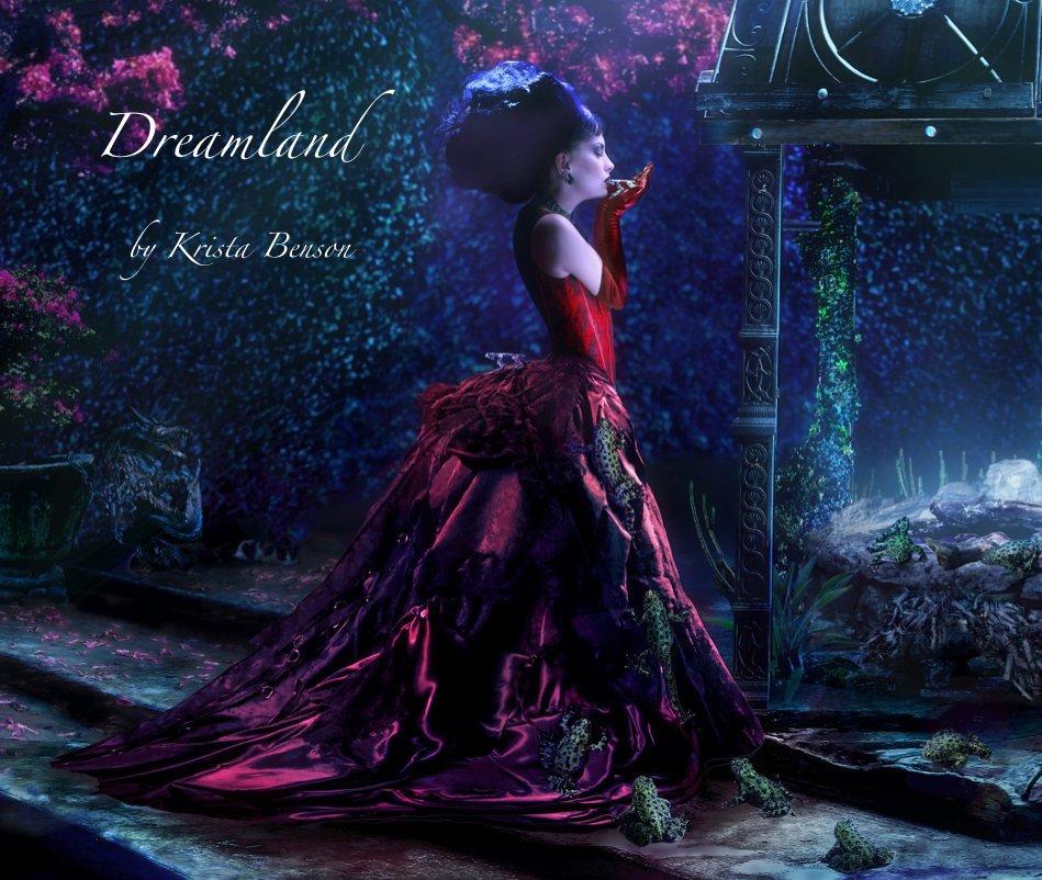 View Dreamland by Krista Benson by Krista Benson