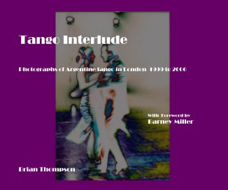 Tango Interlude Photographs of Argentine tango in London 1999 to 2006 - Entertainment photo book