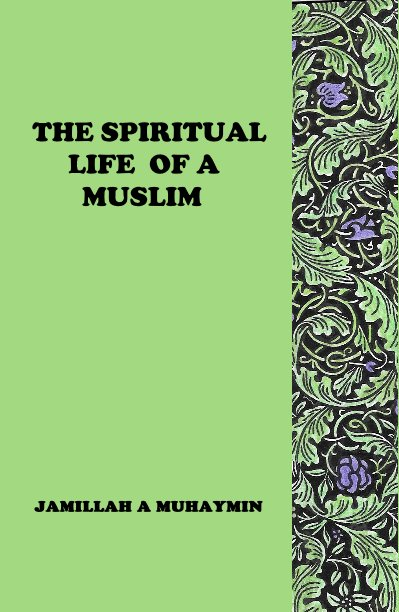 View The Spiritual Life of a Muslim by Jamillah A Muhaymin
