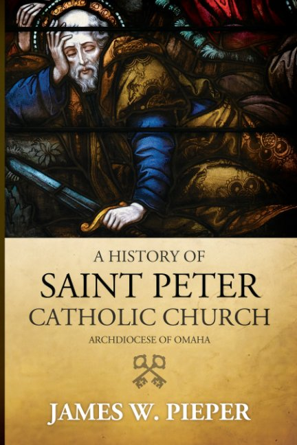 View A History of Saint Peter Catholic Church (softcover) by James W. Pieper