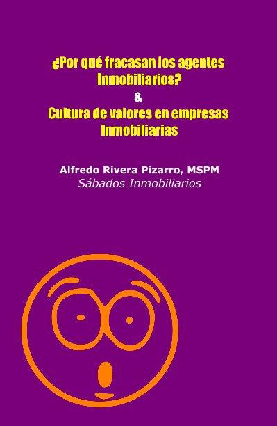 View ¿Por que fracasan los agentes inmobiliarios? & Cultura de Valores by Alfredo Rivera Pizarro, MSPM