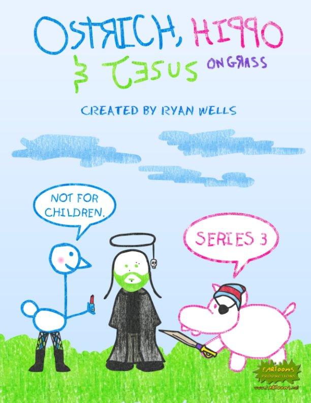 View Ostrich, Hippo & Jesus on Grass - Series 3 by Ryan Wells