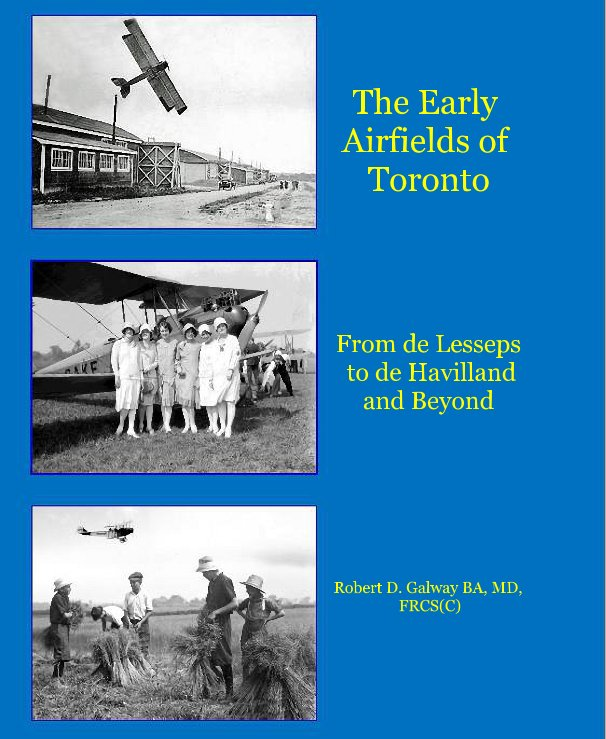 View The Early Airfields of Toronto by Robert D. Galway BA, MD, FRCS(C)