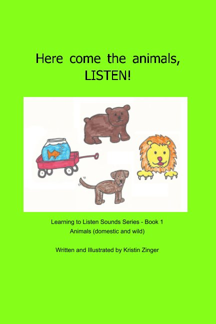View Here come the animals! LISTEN! by Kristin Zinger
