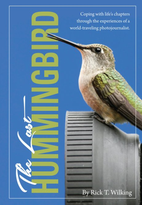 View The Last Hummingbird by Rick T. Wilking