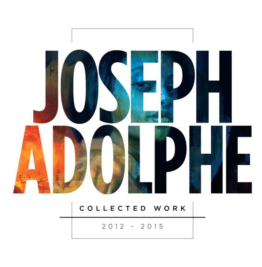 View Joseph Adolphe, Collected Work, 2012-2015 by Joseph Adolphe