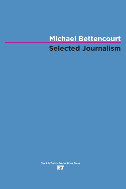 View Selected Journalism by Michael Bettencourt
