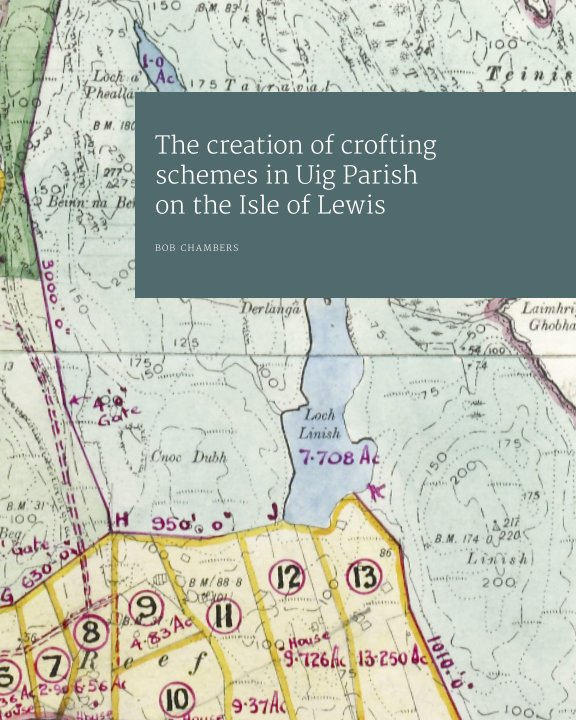View The creation of crofting schemes in Uig Parish on the Isle of Lewis by Bob Chambers