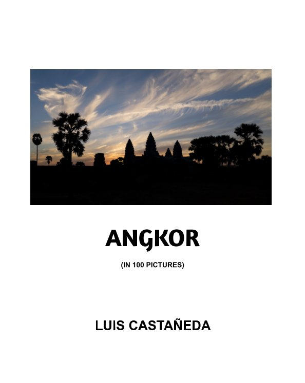 View ANGKOR (in 100 pictures) by Luis Castañeda