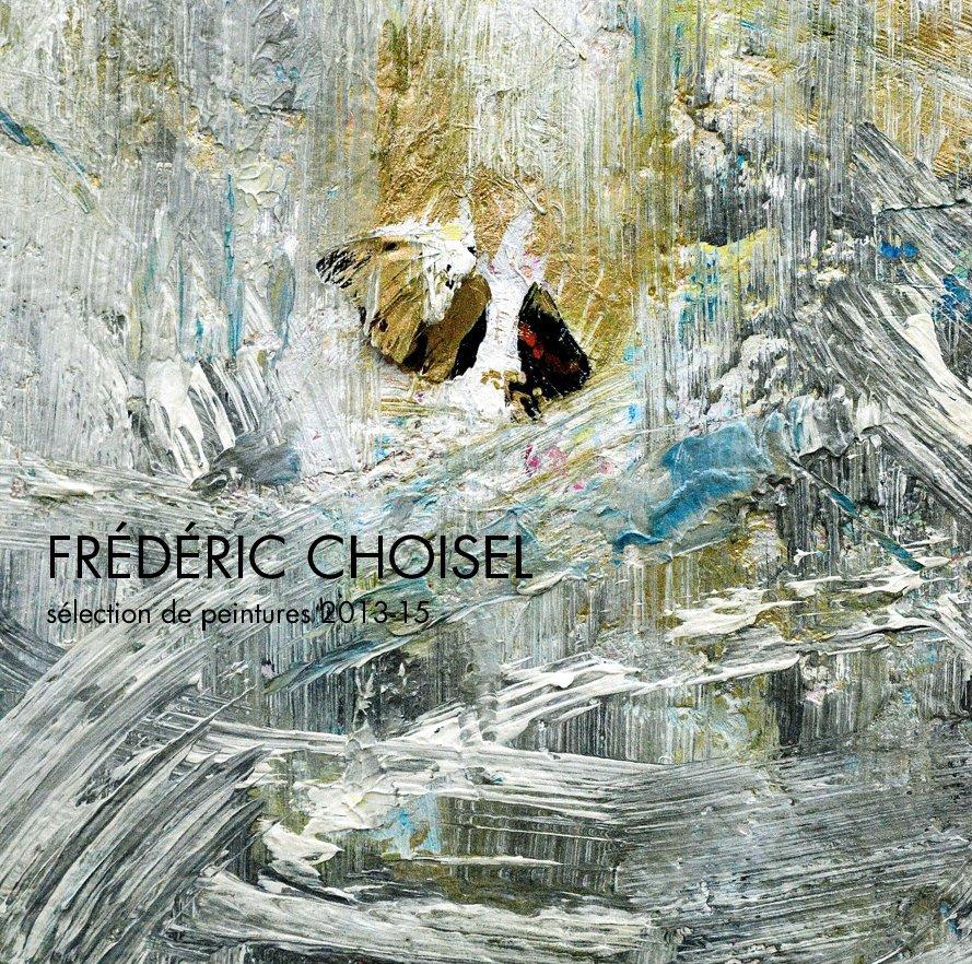 Ver FRÉDÉRIC CHOISEL sélection de peintures 2013-15 por Frederic Choisel