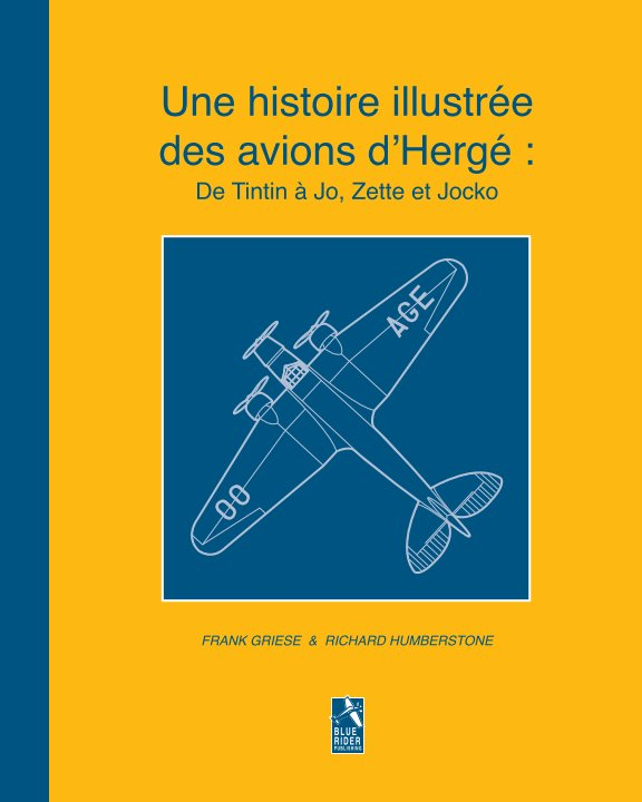 View Une histoire illustrée des avions d'Hergé : De Tintin à Jo, Zette et Jocko by Frank Griese & Richard Humberstone