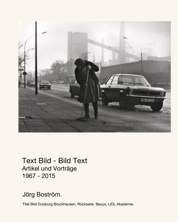 View Text Bild - Bild Text Artikel und Vorträge 1967 - 2015 by Jörg Boström.