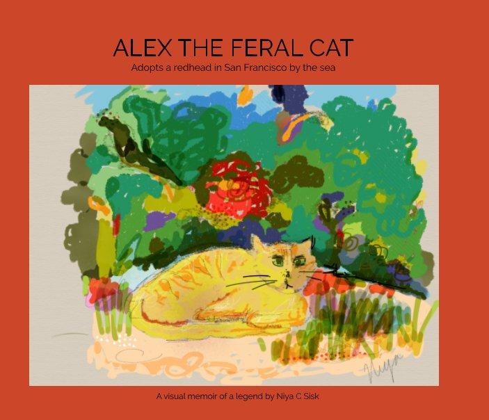 View Alex the Feral Cat by Niya C Sisk