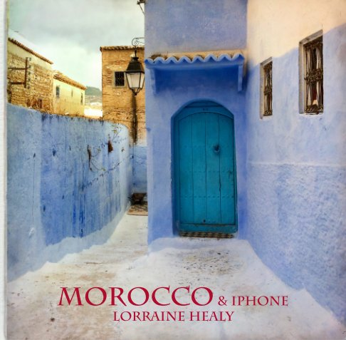 View Morocco & iPhone by Lorraine Healy