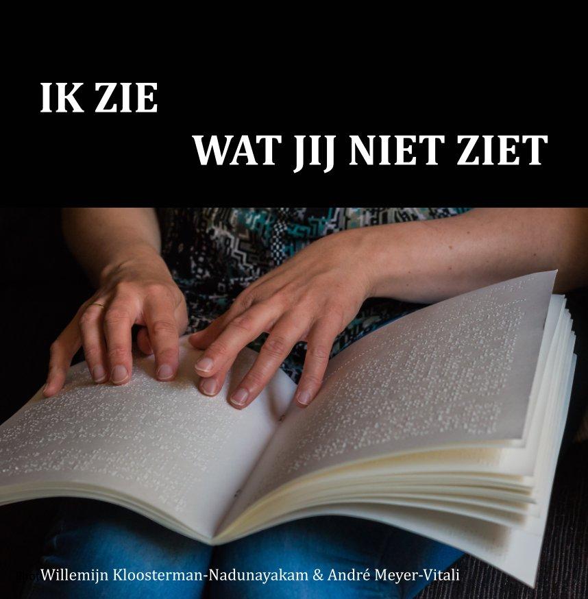 View IK ZIE WAT JIJ NIET ZIET by Willemijn Kloosterman-Nadunayakam & André Meyer-Vitali