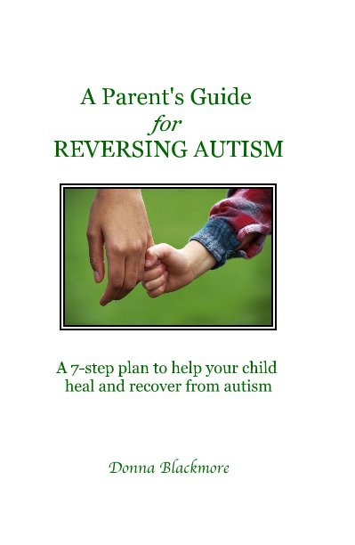 View A Parent's Guide for REVERSING AUTISM by Donna Blackmore