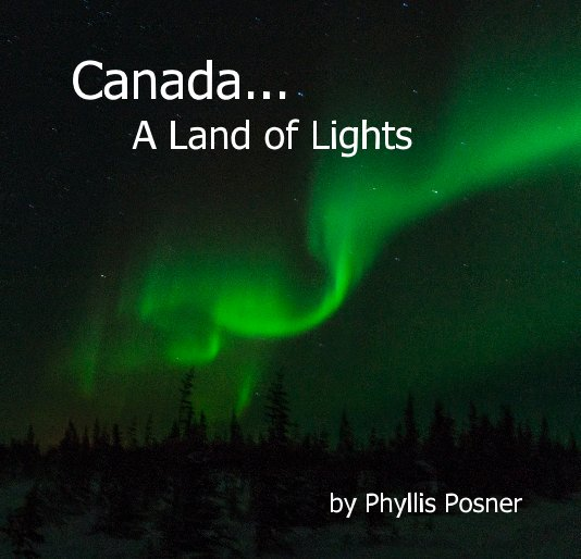 View Canada... A Land of Lights by Phyllis Posner