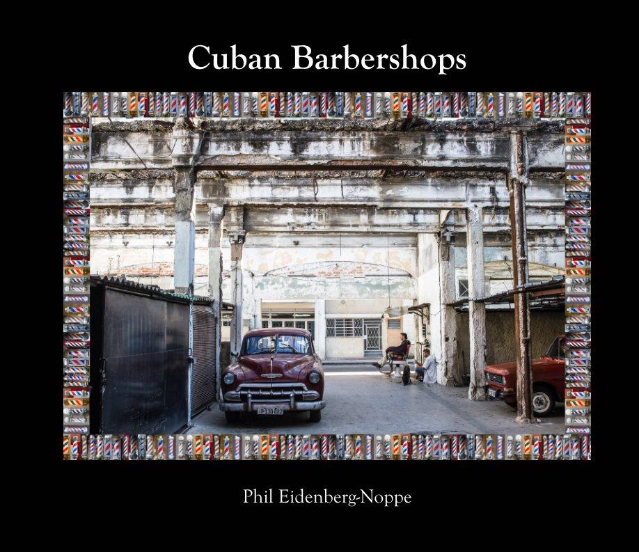 View Cuban Barbershops by Phil Eidenberg-Noppe