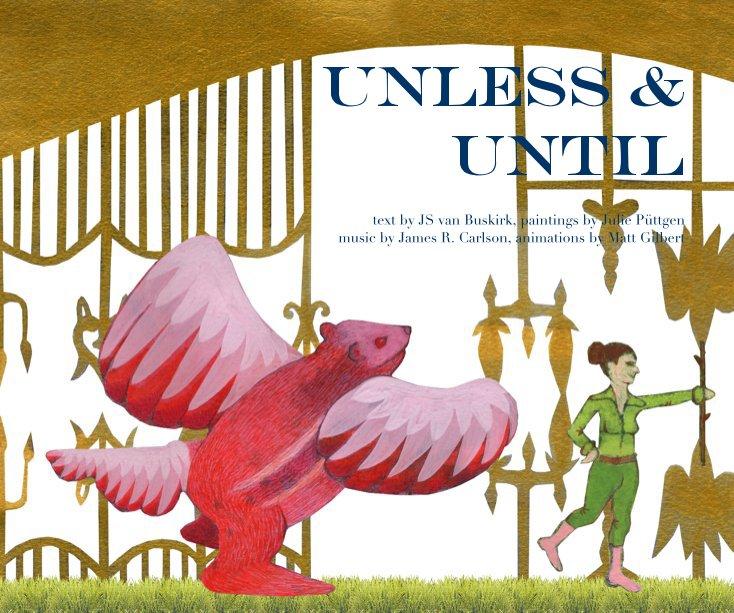 View Unless and Until (softcover) by JS van Buskirk, Julie Püttgen, James R. Carlson, and Matt Gilbert