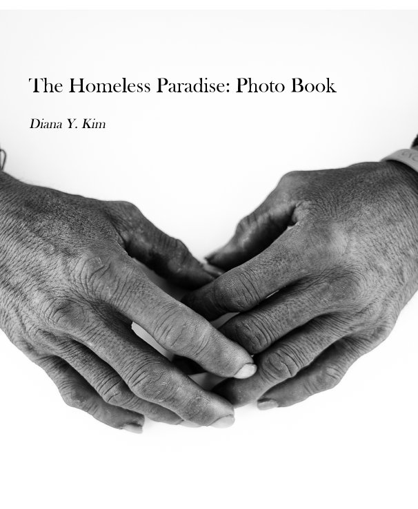 View The Homeless Paradise: Photo Book by Diana Y. Kim