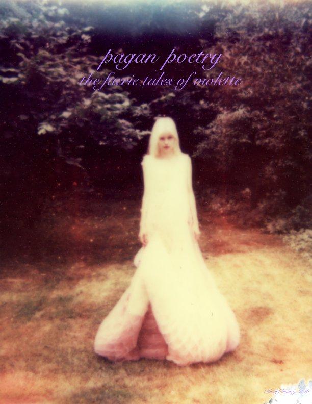 View Pagan Poetry by Violette Amorina Portman, Alice Solantania Saga,