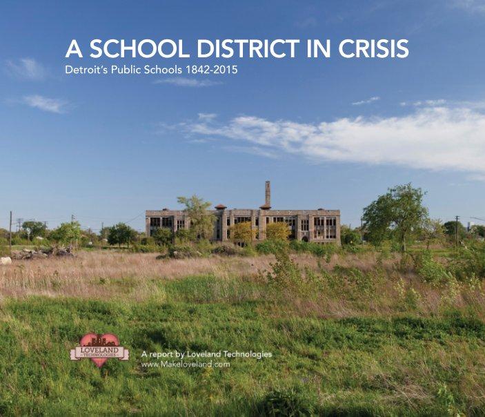 View A School District in Crisis: Detroit's Public Schools 1842-2015 by Loveland Technologies