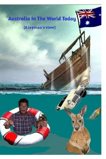 View Australia In The World Today (A layman's view) by Paul Finnerty