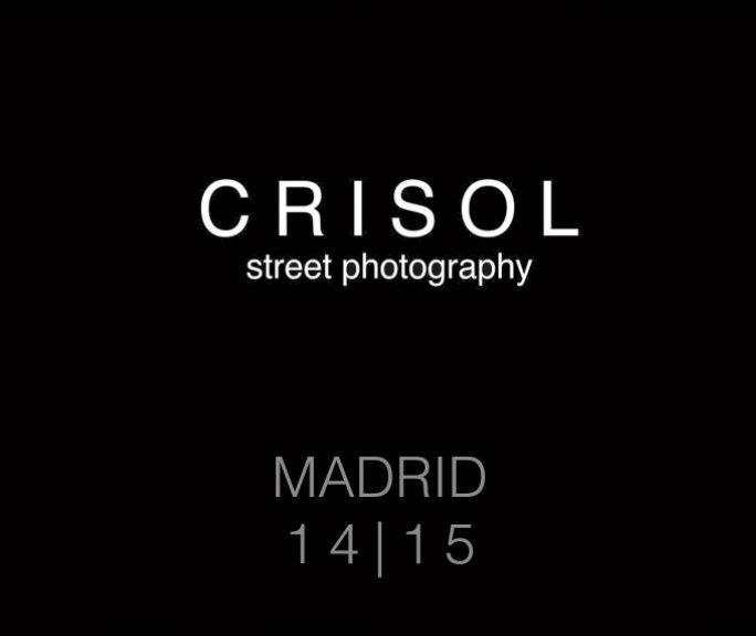 Ver Crisol Street Photography Madrid 14-15 por Crisol Street Photography