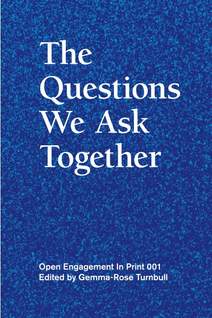 View The Questions We Ask Together by Open Engagement