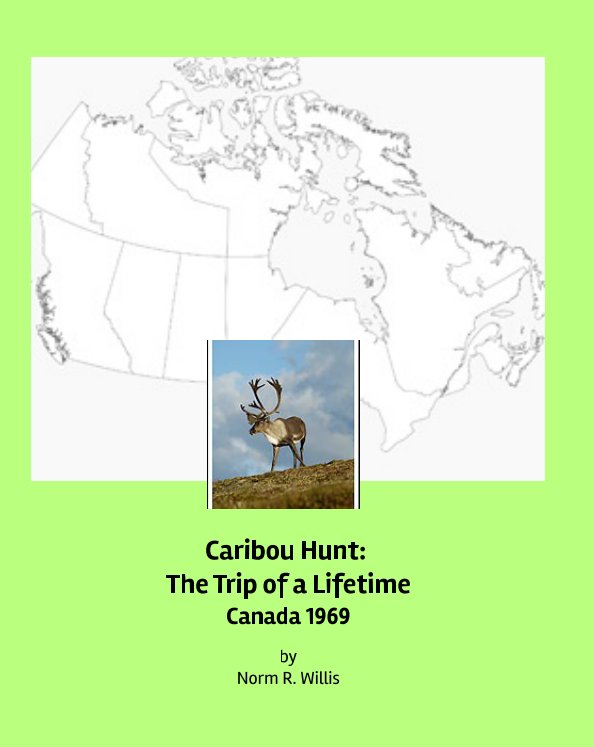 View Caribou Hunt - Canada 1969 by Norm Willis, edited by Carla Ryan