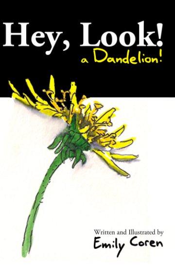 View Hey, Look! A Dandelion! by Emily Coren