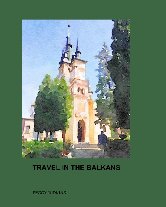 View Travel in the Balkans by Peggy Judkins