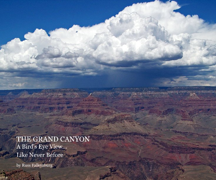 View THE GRAND CANYON A Bird's Eye View... by Russ Falkenburg