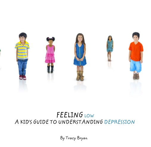 View FEELING LOW    A KID'S GUIDE TO UNDERSTANDING DEPRESSION by Tracy Bryan