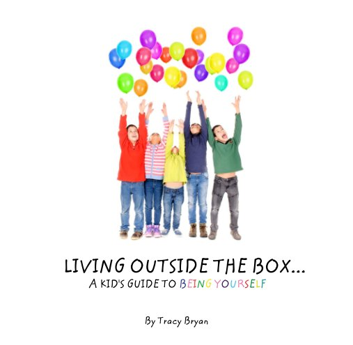 View LIVING OUTSIDE THE BOX...                        A KID'S GUIDE TO BEING YOURSELF by Tracy Bryan