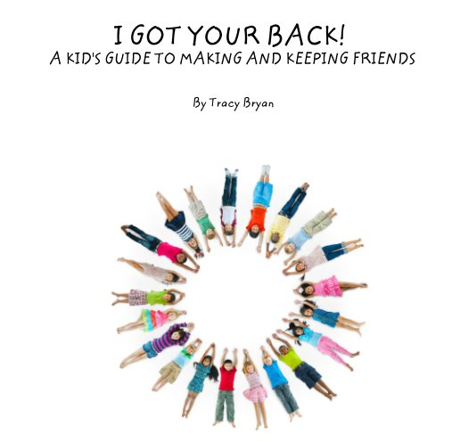 View I GOT YOUR BACK!      A KID'S GUIDE TO MAKING AND KEEPING FRIENDS by Tracy Bryan
