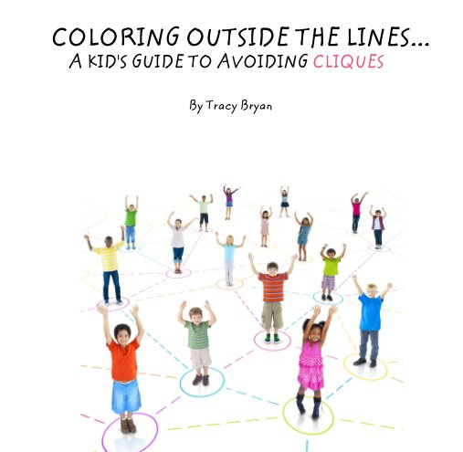 View COLORING OUTSIDE THE LINES...          A KID'S GUIDE TO AVOIDING CLIQUES by Tracy Bryan