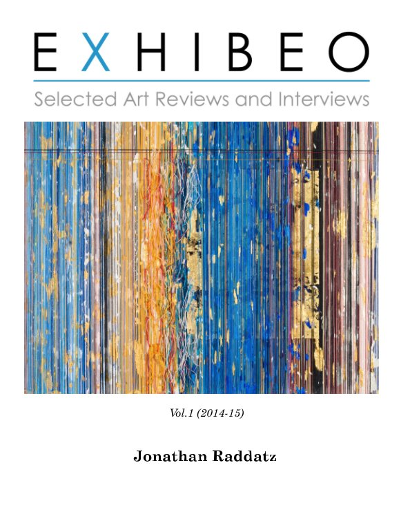View EXHIBEO - Selected Art Reviews and Interview - vol. 1 by Jonathan Raddatz