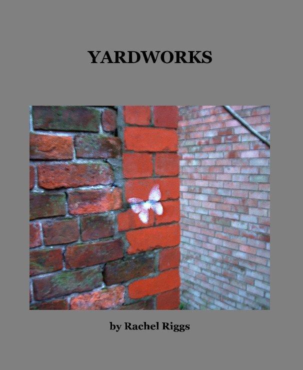 View YARDWORKS by Rachel Riggs