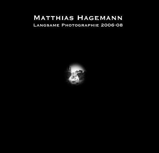 View Matthias Hagemann: Langsame Photographie 2006-08 by Matthias Hagemann