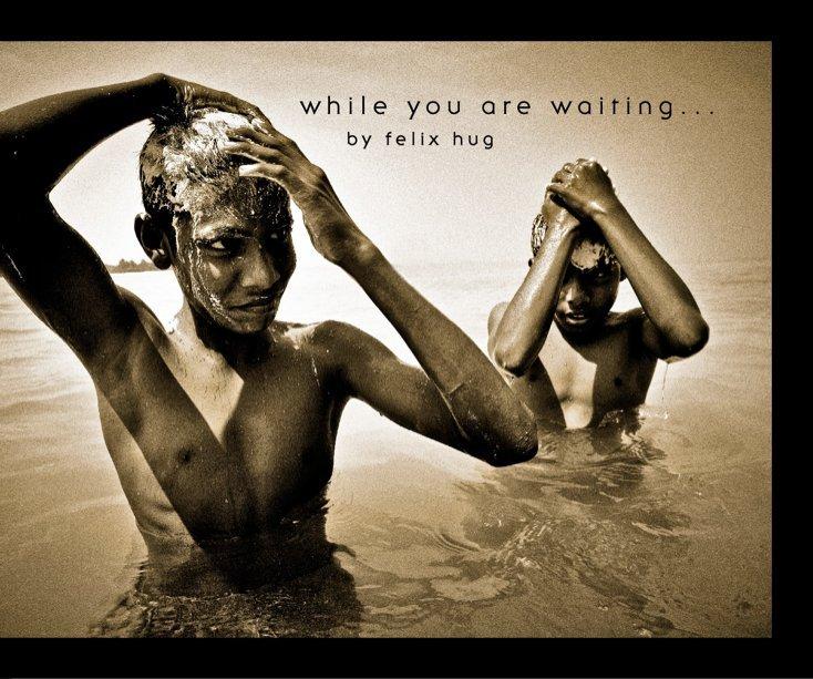 Ver While you are waiting... por Felix Hug