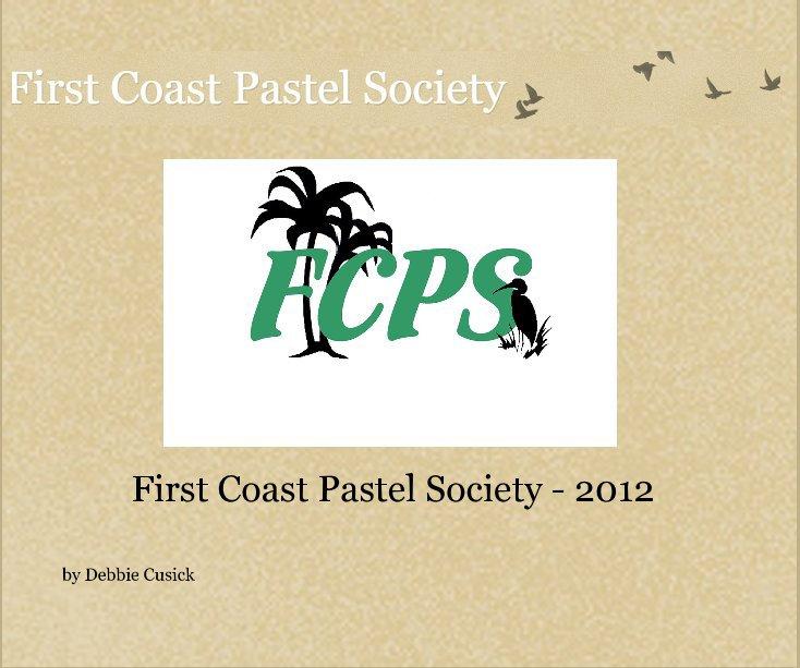 View First Coast Pastel Society - 2012 by Debbie Cusick