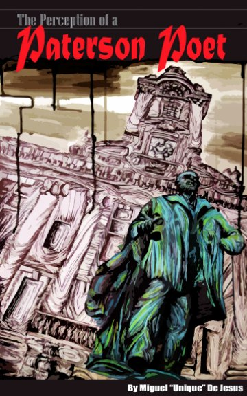 """View The Perception of a Paterson Poet by Miguel """"Unique"""" De Jesus"""