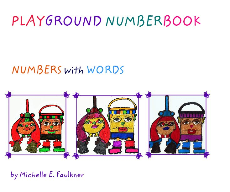 View PLAYGROUND NUMBERBOOK Ages 3-14 by Michelle E. Faulkner
