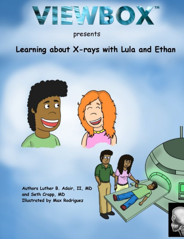 View Learning about X-rays with Lula and Ethan by Luther Adair and Seth Crapp