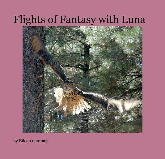 View Flights of Fantasy with Luna by Eileen nauman
