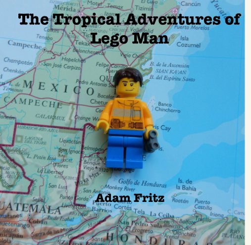 View The Tropical Adventures of Lego Man by Adam Fritz